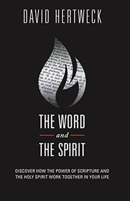 The Word & The Spirit: Discover How the Power of Scripture and the Holy Spirit Work Together in Your Life 9781607313946