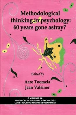 Methodological Thinking in Psychology: 60 Years Gone Astray? (PB) (Advances in Cultural Psychology: Constructing Human Developm) 9781607524304