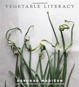 Vegetable Literacy: Exploring the Affinities and History of the Vegetable Families, with 300 Recipes, by Madison 9781607741916