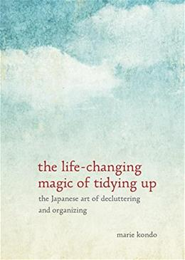 Life Changing Magic of Tidying Up: The Japanese Art of Decluttering and Organizing, by Kondo 9781607747307