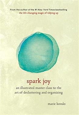 Spark Joy: An Illustrated Master Class on the Art of Organizing and Tidying Up Jou Ill 9781607749721