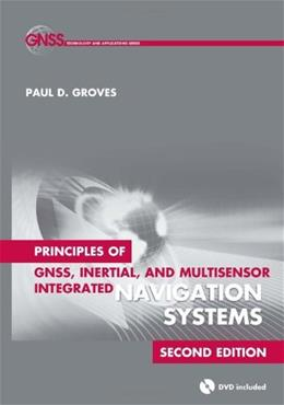 Principles of GNSS, Inertial, and Multisensor Integrated Navigation Systems, by Groves, 2nd Edition 2 w/DVD 9781608070053