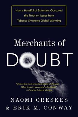 Merchants of Doubt: How a Handful of Scientists Obscured the Truth on Issues from Tobacco Smoke to Global Warming, by Oreskes 9781608193943
