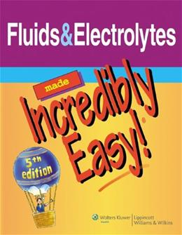 Fluids and Electrolytes Made Incredibly Easy!, by Lippincott, 5th Edition 9781608312900