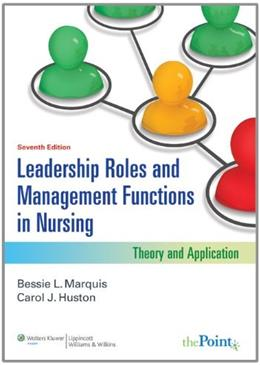 Leadership Roles and Management Functions in Nursing: Theory and Application, by Marquis, 7th Edition 7 PKG 9781608316854