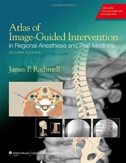 Atlas of Image-Guided Intervention in Regional Anesthesia and Pain Medicine, by Rathmell, 2nd Edition 9781608317042