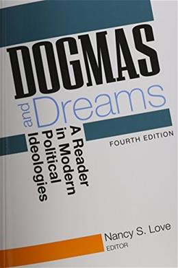 Dogmas and Dreams: A Reader of Modern Political Ideologies, by Love, 4th Edition 9781608712373