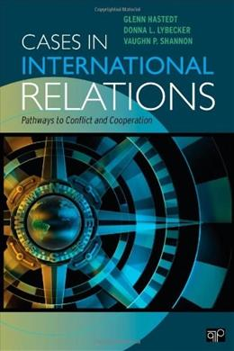 Cases in International Relations: Pathways to Conflict and Cooperation, by Hastedt 9781608712472