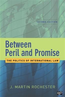 Between Peril and Promise: The Politics of International Law, by Rochester, 2nd Edition 9781608717101