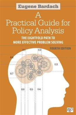 Practical Guide for Policy Analysis: The Eightfold Path to More Effective Problem Solving, by Bardach, 4th Edition 9781608718429