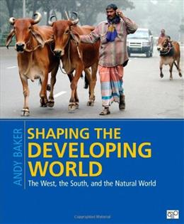Shaping the Developing World: The West, the South, and the Natural World, by Baker 9781608718559