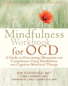 The Mindfulness Workbook for OCD: A Guide to Overcoming Obsessions and Compulsions Using Mindfulness and Cognitive Behavioral Therapy (New Harbinger Self-Help Workbooks) 9781608828784