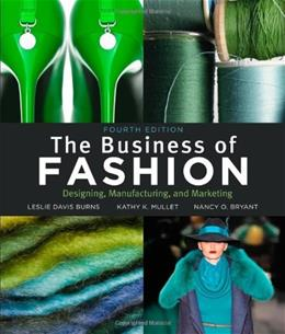 Business of Fashion: Designing, Manufacturing and Marketing, by Burns, 4th Edition 9781609011109