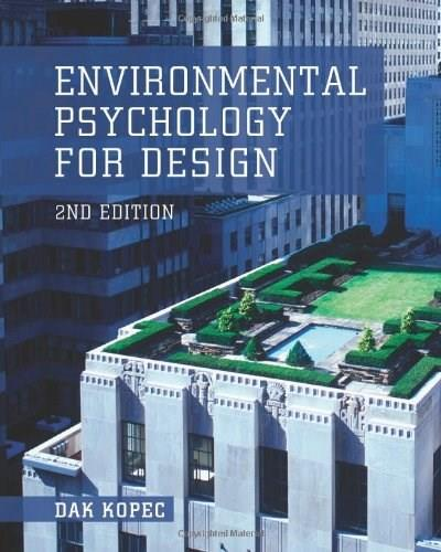 Environmental Psychology for Design, by Kopec, 2nd Edition 9781609011413