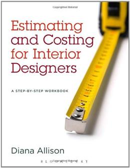 Estimating and Costing for Interior Designers: A Step-by-Step Workbook First Edit 9781609015190