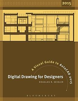 Digital Drawing for Designers: A Visual Guide to AutoCAD 2015, by Seidler 9781609019891