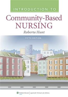 Introduction to Community Based Nursing, by Hunt, 5th Edition 5 PKG 9781609136864