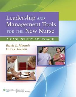Leadership and Management Tools for the New Nurse: A Case Study Approach, by Marquis PKG 9781609137830