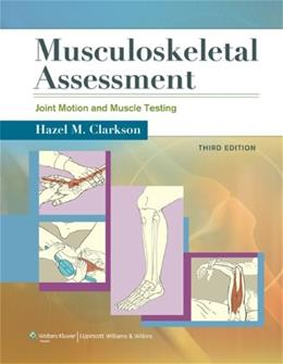Musculoskeletal Assessment: Joint Motion and Muscle Testing , by Clarkson, 3rd Edition 3 PKG 9781609138165