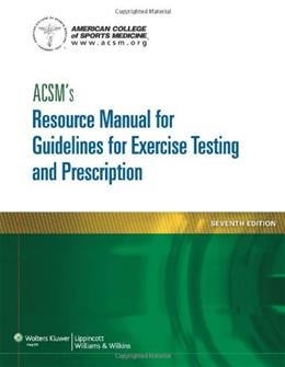 ACSMs Resource Manual for Guidelines for Exercise Testing and Prescription (ASCMS Resource Manual for Guidlies for Exercise Testing and Prescription) 7 PKG 9781609139568