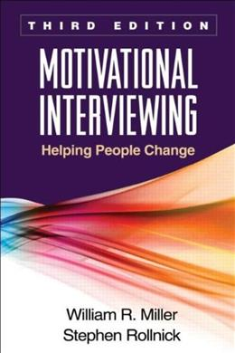 Motivational Interviewing: Helping People Change, 3rd Edition (Applications of Motivational Interviewing) 9781609182274