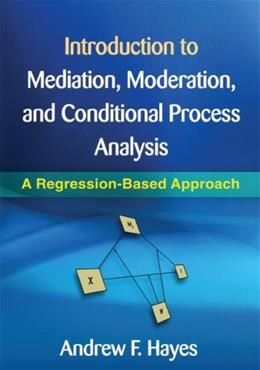 Introduction to Mediation, Moderation, and Conditional Process Analysis: A Regression Based Approach, by Hayes 9781609182304