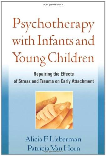 Psychotherapy With Infants and Young Children, by Lieberman 9781609182403
