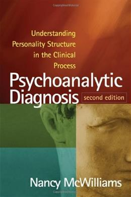 Psychoanalytic Diagnosis: Understanding Personality Structure in the Clinical Process, by McWilliams, 2nd Edition 9781609184940