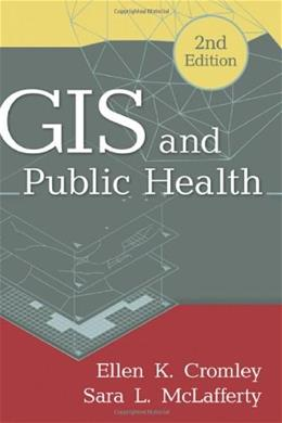 GIS and Public Health, by Vromley, 2nd Edition 9781609187507