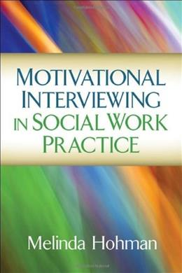 Motivational Interviewing in Social Work Practice, by Hohman 9781609189693