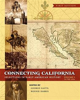 Connecting California: Selections in Early American History, by Gastil, Volume 1 9781609270810
