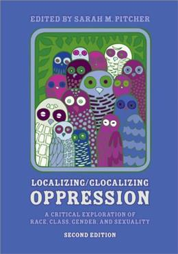 Localizing/Glocalizing Oppression: A Critical Exploration of Race, Class, Gender, and Sexuality, by Pitcher 9781609272234