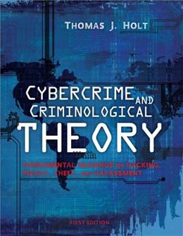 Cybercrime and Criminological Theory: Fundamental Readings on Hacking, Piracy, Theft, and Harassment, by Holt 9781609274962