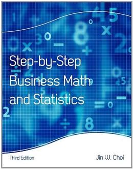 Step by Step Business Math and Statistics, by Choi 9781609278724