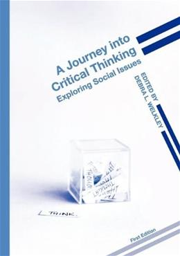 Journey into Critical Thinking: Exploring Social Issues, by Welkey 9781609279806