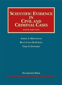 Scientific Evidence in Civil and Criminal Cases, by Moenssens, 6th Edition 9781609300661