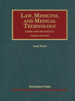 Law, Medicine and Medical Technology, Cases and Materials, by Noah, 3rd Edition 9781609301026