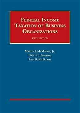 Federal Income Taxation of Business Organizations, by McMahon Jr., 5th Edition 9781609301149