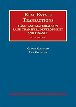 Real Estate Transactions, Cases and Materials on Land Transfer, Development and Finance, by Korngold, 6th Edition 9781609302207