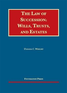 Law of Succession: Wills, Trusts, and Estates, by Wright 9781609302344