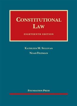 Constitutional Law, 18th Edition (University Casebook Series) 9781609302511