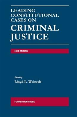 Weinrebs Leading Constitutional Cases on Criminal Justice, by Weinreb, 2013 Edition 9781609303020
