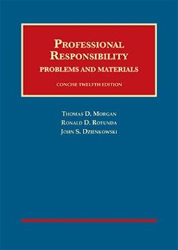 Professional Responsibility, by Morgan, Concise 12th Edition 9781609303242