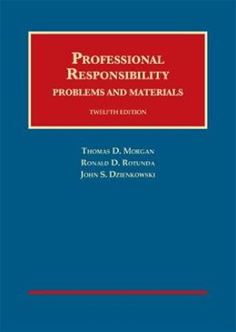 Professional Responsibility, by Morgan, 12th Edition 9781609303259