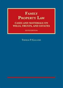Family Property Law: Cases and Materials on Wills, Trusts, and Estates, by Gallanis, 6th Edition 9781609303952