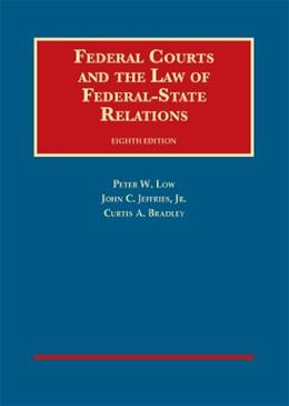 Federal Courts and the Law of Federal State Relations, by Low, 8th Edition 9781609304232