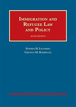 Immigration and Refugee Law and Policy (University Casebook Series) 6 9781609304249