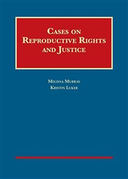 Cases on Reproductive Rights and Justice, by Murray 9781609304348