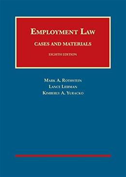 Employment Law Cases and Materials, by Rothstein, 8th Edition 9781609304492