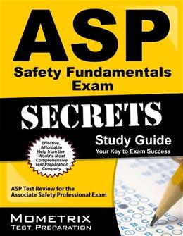 ASP Safety Fundamentals Exam Secrets Study Guide: ASP Test Review for the Associate Safety Professional Exam 9781609712099